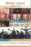 Jones, Milton: Christ--No More, No Less: How to Be a Christian in a Postmodern World