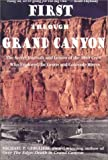 Ghiglieri, Michael P.: First Through Grand Canyon: The Secret Journals and Letters of the 1869 Crew Who Explored the Green and Colorado Rivers