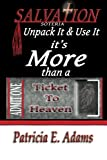 Patricia E Adams: Salvation (soteria): Unpack It And Use It, It's More Than A Ticket To Heaven