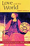 Robert Sardello: Love and the World: A Guide to Conscious Soul Practice