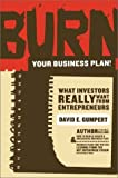 Gumpert, David E.: Burn Your Business Plan!: What Investors Really Want from Entrepreneurs
