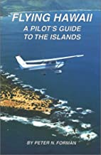 Flying Hawaii: A pilot's guide to the…
