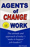 Walsh, Bill: Agents of Change @ Work