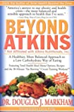 "Markham, Douglas J.: Beyond Atkins: A Healthier, More Balanced Approach To A Low-Carbohydrate Way Of Eating  Featuring Total Health Menu Options, Recipes, and the 30-Minute ""Fat-Burning"