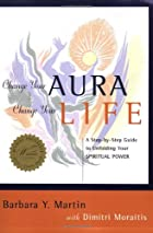Change Your Aura, Change Your Life: A…