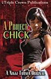 Turner, Nikki: A Project Chick (Nikki Turner Original)