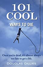 101 Cool Ways to Die by Douglas Gillies