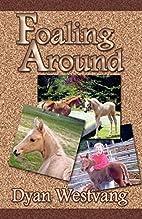 Foaling Around by Dyan Westvang