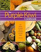 The Purple Kiwi Cookbook by Karen Caplan