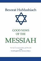 Besorat HaMashiach: Good News of the Messiah…
