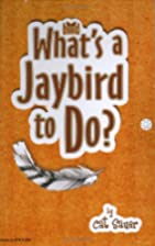What's a Jaybird to Do? by Cat Sauer
