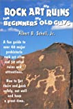 Scholl, Albert B.: Rock Art and Ruins for Beginners and Old Guys
