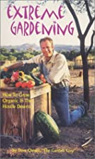 Extreme Gardening: How to Grow Organic in…