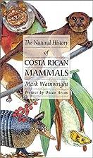 The Natural History of Costa Rican Mammals…