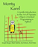 Bergin, Joseph: Monty Karel: A Gentle Introduction to the Art of Object-Oriented Programming in Python