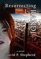Resurrecting Randi by David Shepherd