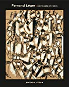 Fernand Leger: Contrasts of Forms by Matthew…