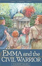 Emma and the Civil Warrior by Candy Dahl