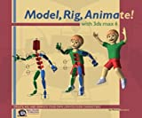 Bousquet, Michele: Model, Rig, Animate! with 3ds max 6