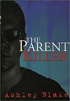 The Parent Killer by Ashley Ashley Blake…