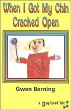 When I Got My Chin Cracked Open by Gwen…