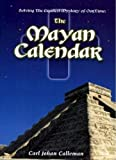 Calleman, Carl Johan: Solving the Greatest Mystery of Our time: The Mayan Calendar