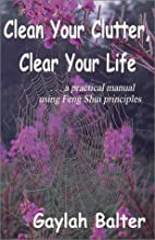 Clean Your Clutter, Clear Your Life by…