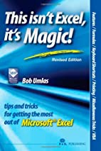 This Isn't Excel, It's Magic!: Tips and…