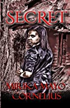 Secret by Mirika Mayo Cornelius