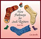 New Pathways for Sock Knitters: Book One by…