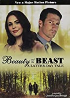 Beauty and the Beast: A Latter-Day Tale by…