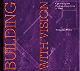 Imhoff, Dan: Building With Vision: Optimizing and Finding Alternatives to Wood