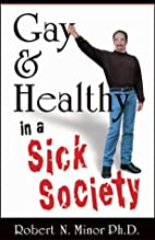 Gay & Healthy in a Sick Society: The Minor…