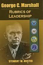 George C. Marshall: Rubrics of Leadership by…