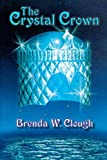 Clough, Brenda W.: The Crystal Crown