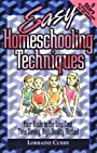 Easy Homeschooling Techniques: Your Guide to the Low Cost, Time Saving, High Quality Method -