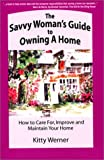 Werner, Kitty: The Savvy Woman&#39;s Guide to Owning a Home: How to Care for, Improve and Maintain Your New Home