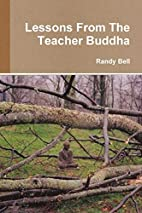 Lessons From The Teacher Buddha by Randy M.…