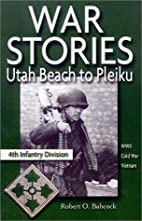 War Stories, Utah Beach to Pleiku by Robert…