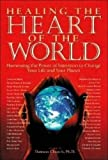 Church, Dawson: Healing the Heart of the World: Harnessing the Power of Intention to Change Your Life And Your Planet
