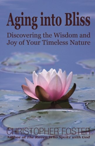 aging-into-bliss-discovering-the-wisdom-and-joy-of-your-timeless-nature