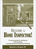 Become A Home Inspector! by Michael A.…