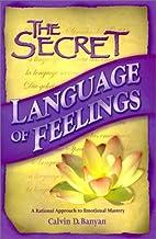 The Secret Language of Feelings by Calvin D.…