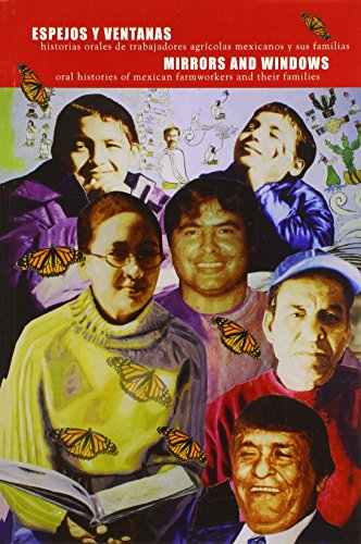 espejos-y-ventanas-mirrors-and-windows-oral-histories-of-mexican-farmworkers-and-their-families-spanish-and-english-edition