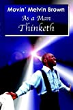 Melvin Brown: As a Man Thinketh