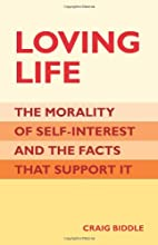Loving Life: The Morality of Self-Interest…