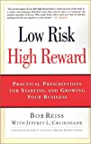 Cruikshank, Jeffrey L.: Low Risk, High Reward: Practical Prescriptions for Starting and Growing Your Business