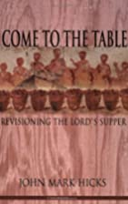 Come to the Table: Revisioning the Lord's…