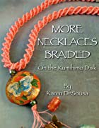 More Necklaces Braided on the Kumihimo Disk…