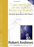 Robert Andrews: . . . And the Glory of the Lord Filled the Temple--The Holy Spirit Alive in His Church